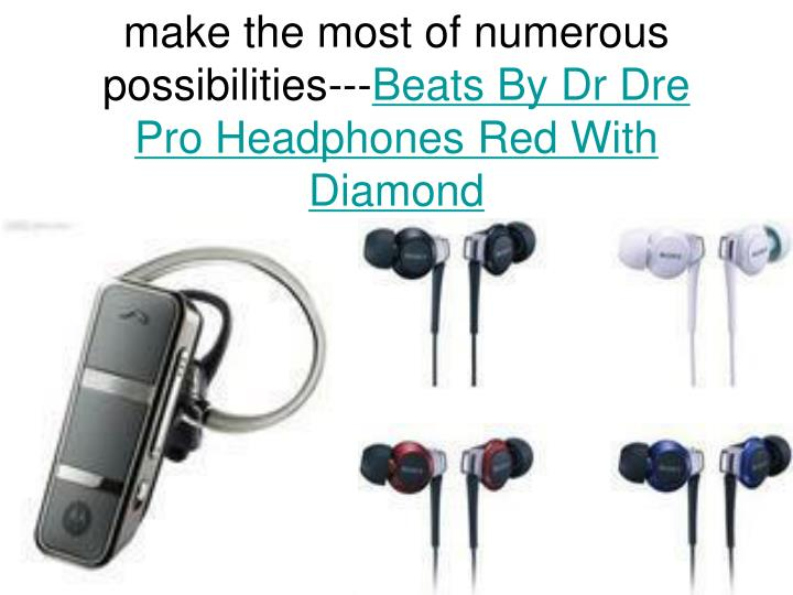 Make the most of numerous possibilities beats by dr dre pro headphones red with diamond