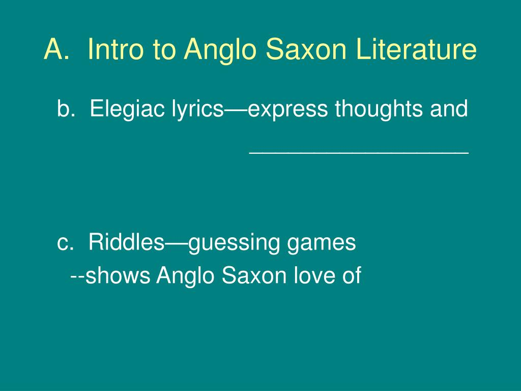 """an introduction to the literature by anglo saxon Anglo-saxon literature: an introduction literature characteristics few """"pieces"""" of literature however, it covers a larger period of time than any other."""