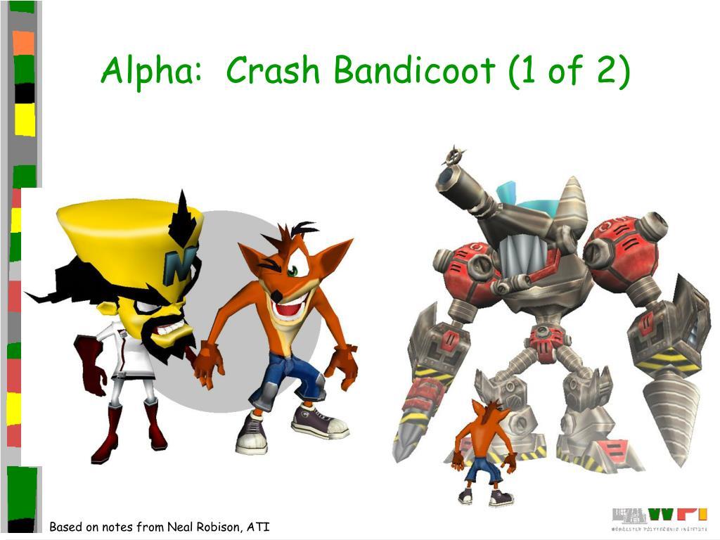 Alpha:  Crash Bandicoot (1 of 2)