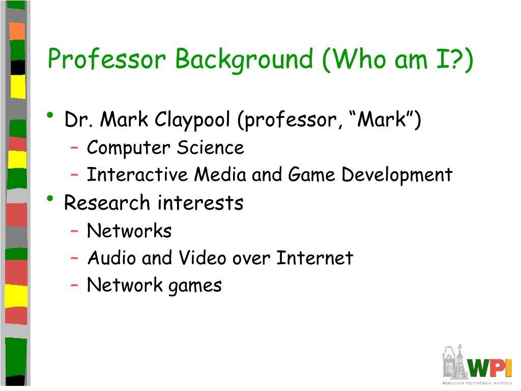 Professor Background (Who am I?)