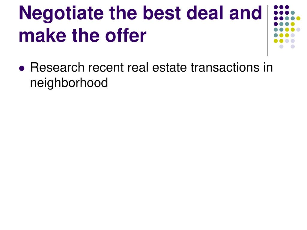 Negotiate the best deal and make the offer