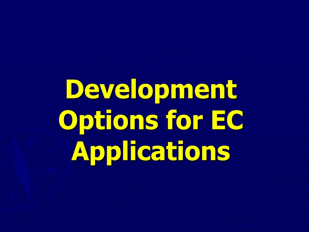 Development Options for EC Applications