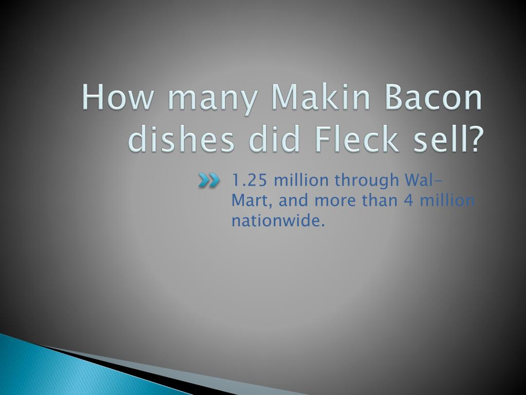 How many Makin Bacon dishes did Fleck sell?