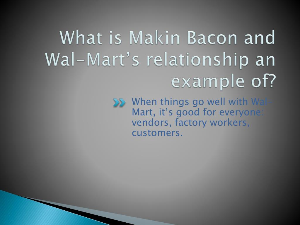 What is Makin Bacon and Wal-Mart's relationship an example of?
