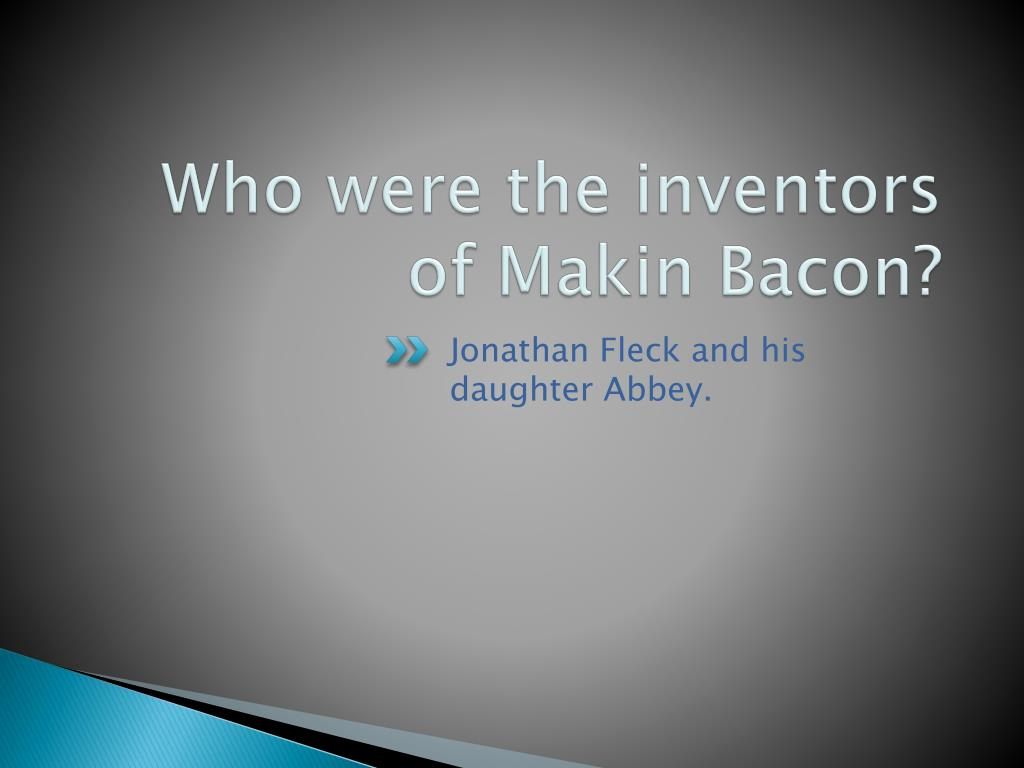 Who were the inventors of Makin Bacon?