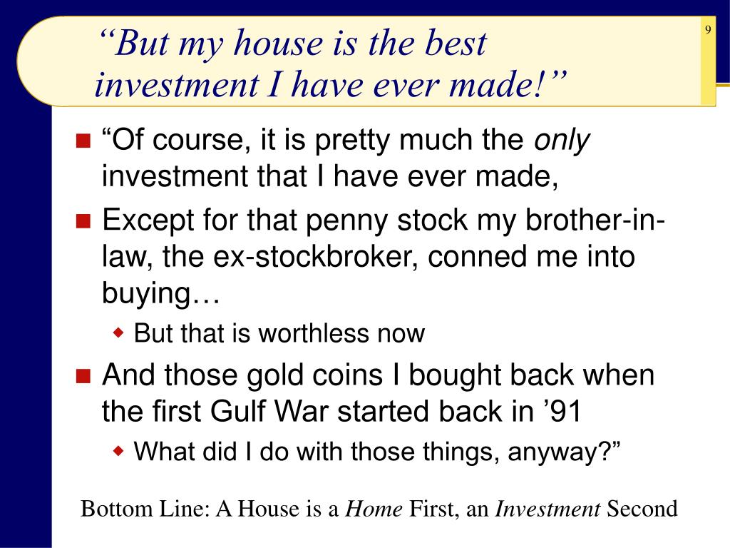 """But my house is the best investment I have ever made!"""