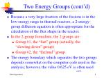two energy groups cont d