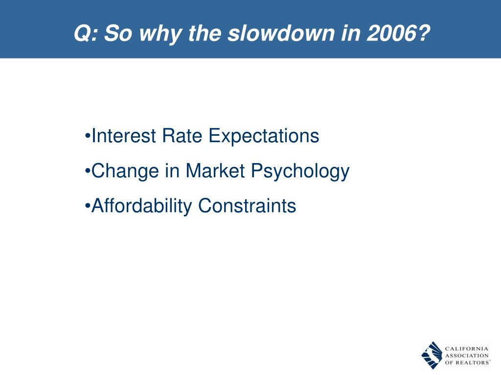 Q: So why the slowdown in 2006?