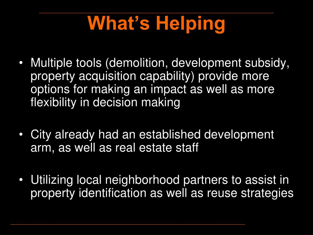 Multiple tools (demolition, development subsidy, property acquisition capability) provide more options for making an impact as well as more flexibility in decision making