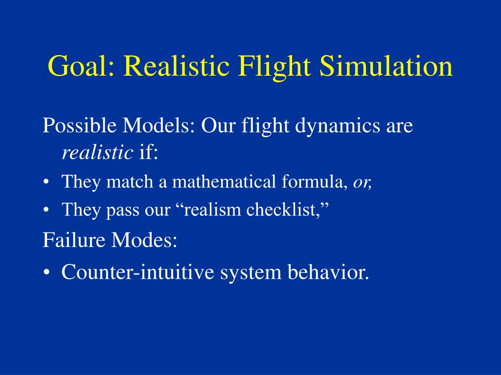 Goal: Realistic Flight Simulation
