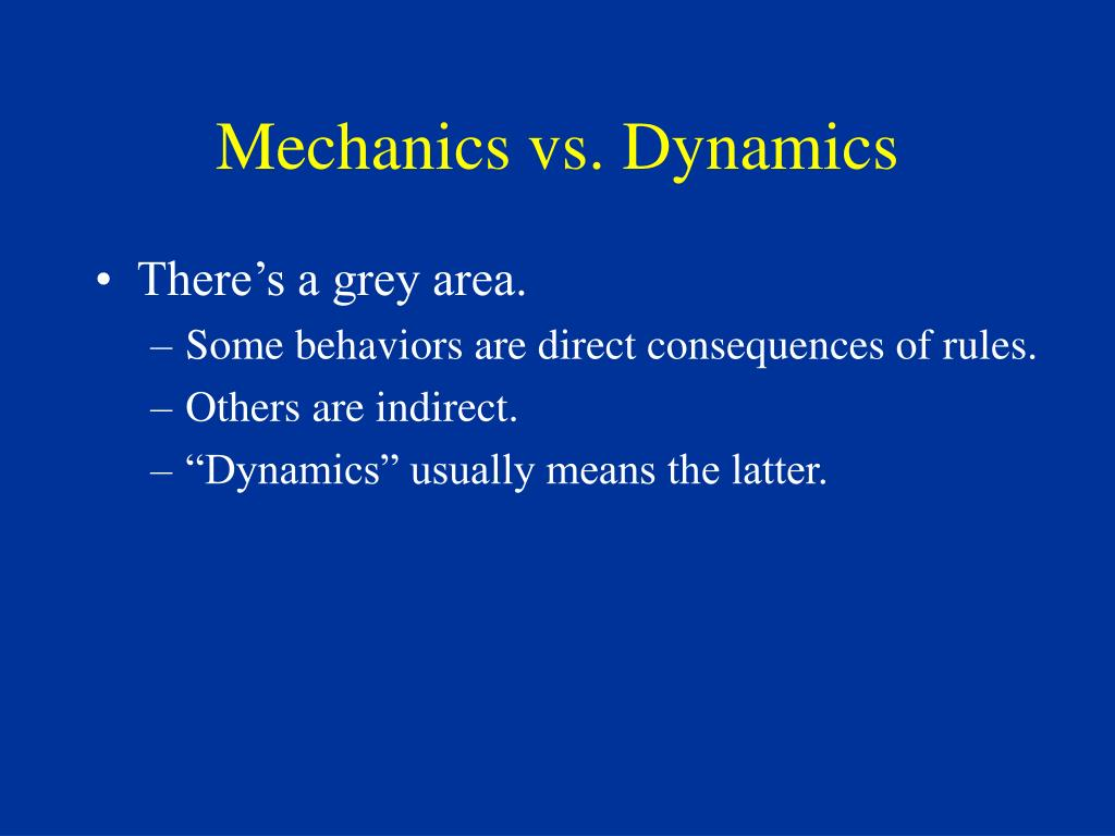 Mechanics vs. Dynamics
