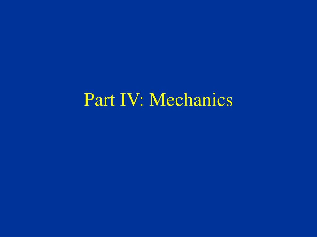 Part IV: Mechanics