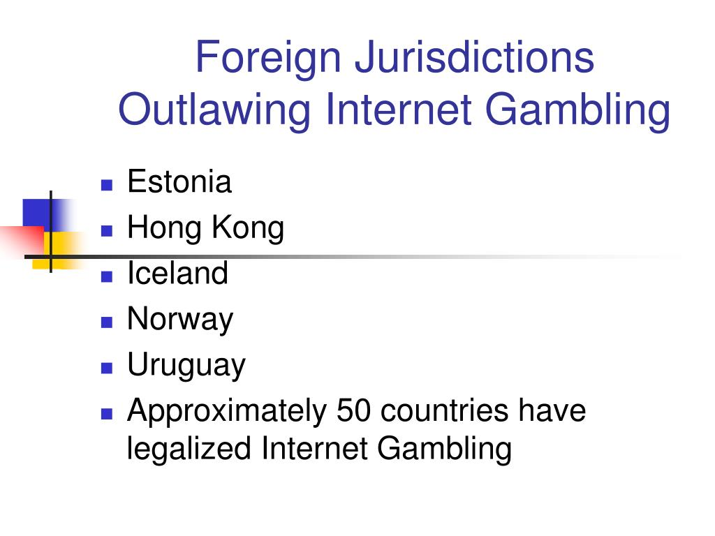 Foreign Jurisdictions Outlawing Internet Gambling