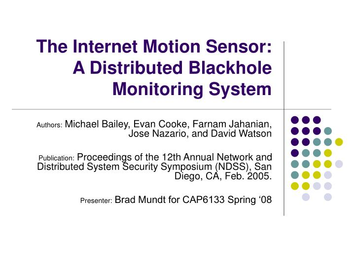 The internet motion sensor a distributed blackhole monitoring system