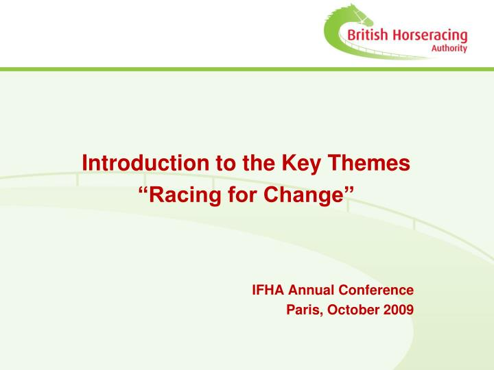 Introduction to the key themes racing for change ifha annual conference paris october 2009
