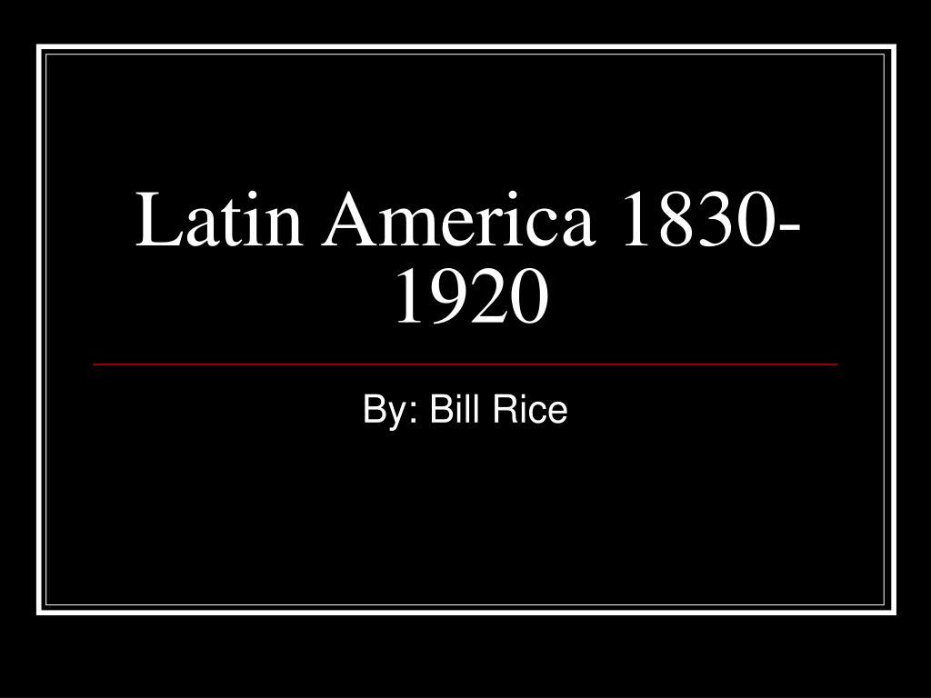 Latin America 1830-1920