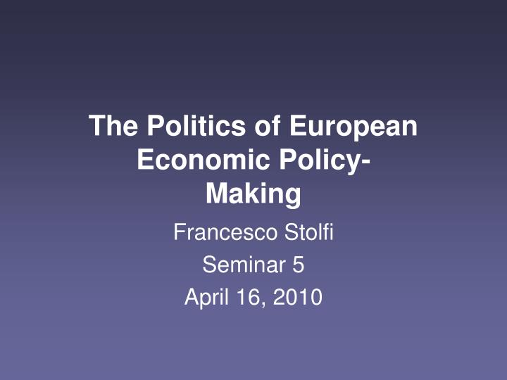 The politics of european economic policy making
