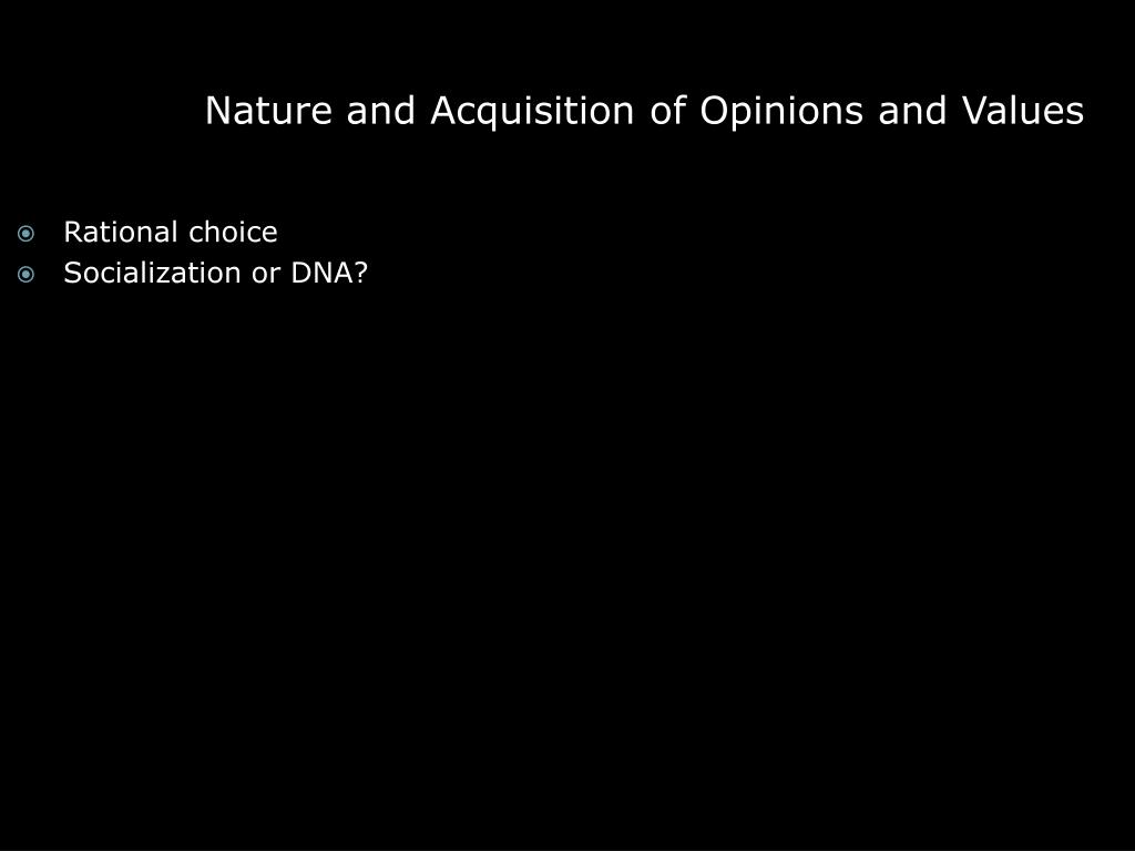 Nature and Acquisition of Opinions and Values