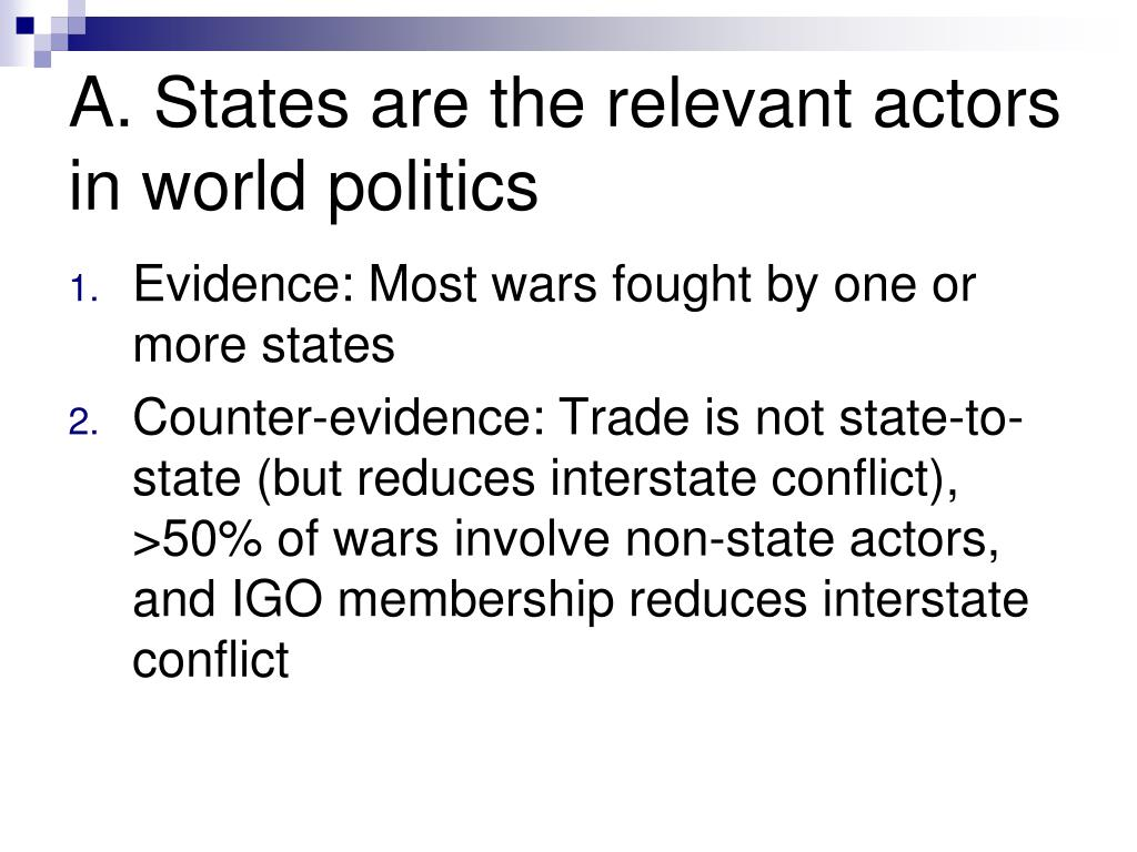 A. States are the relevant actors in world politics
