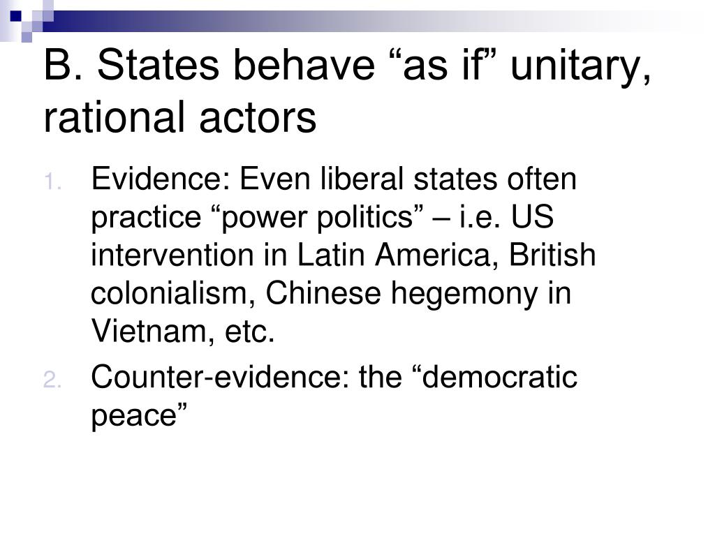 "B. States behave ""as if"" unitary, rational actors"