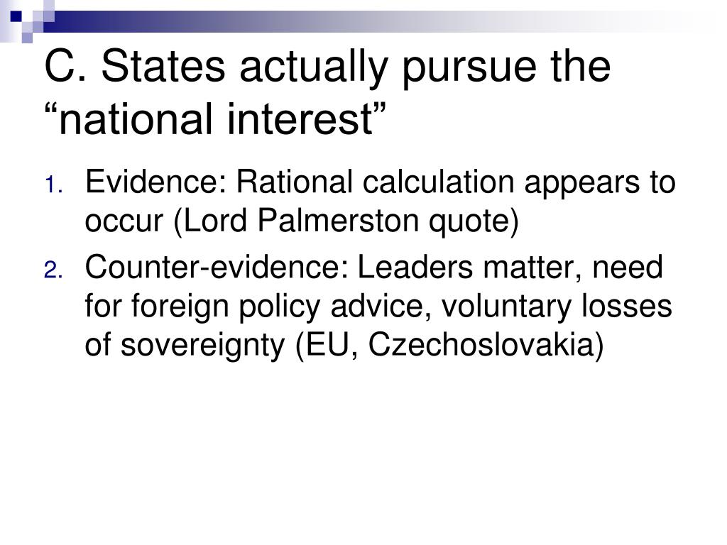 "C. States actually pursue the ""national interest"""