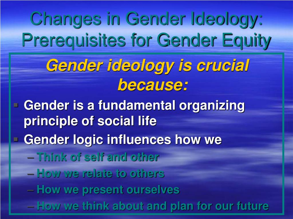 Changes in Gender Ideology: Prerequisites for Gender Equity