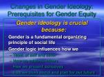 changes in gender ideology prerequisites for gender equity