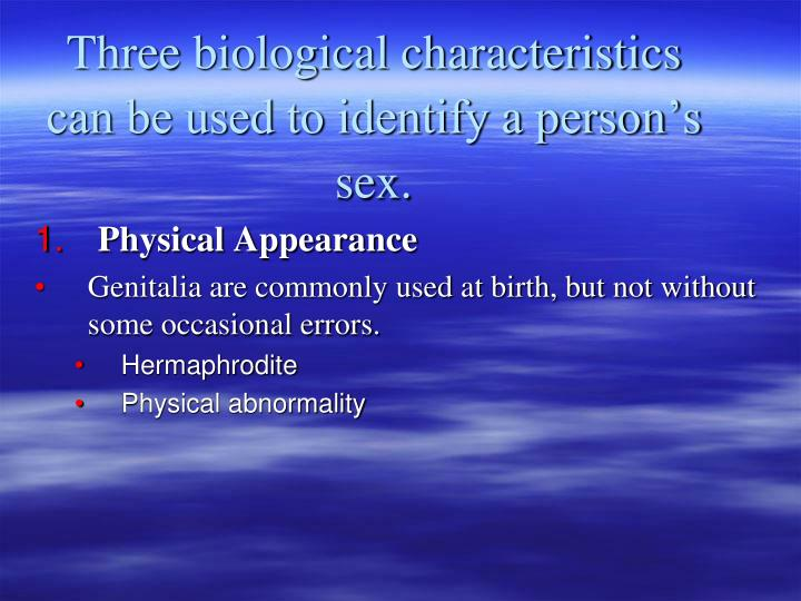 Three biological characteristics can be used to identify a person s sex