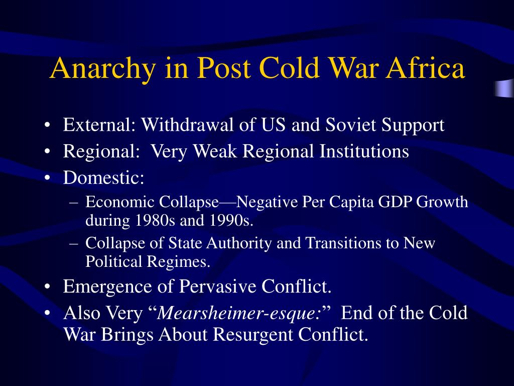Anarchy in Post Cold War Africa