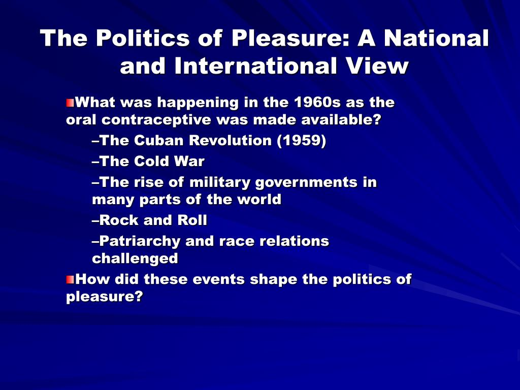 The Politics of Pleasure: A National and International View