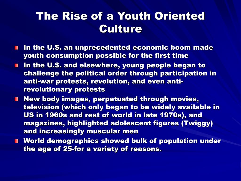 The Rise of a Youth Oriented Culture