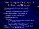 other examples of the logic of the prisoners dilemma