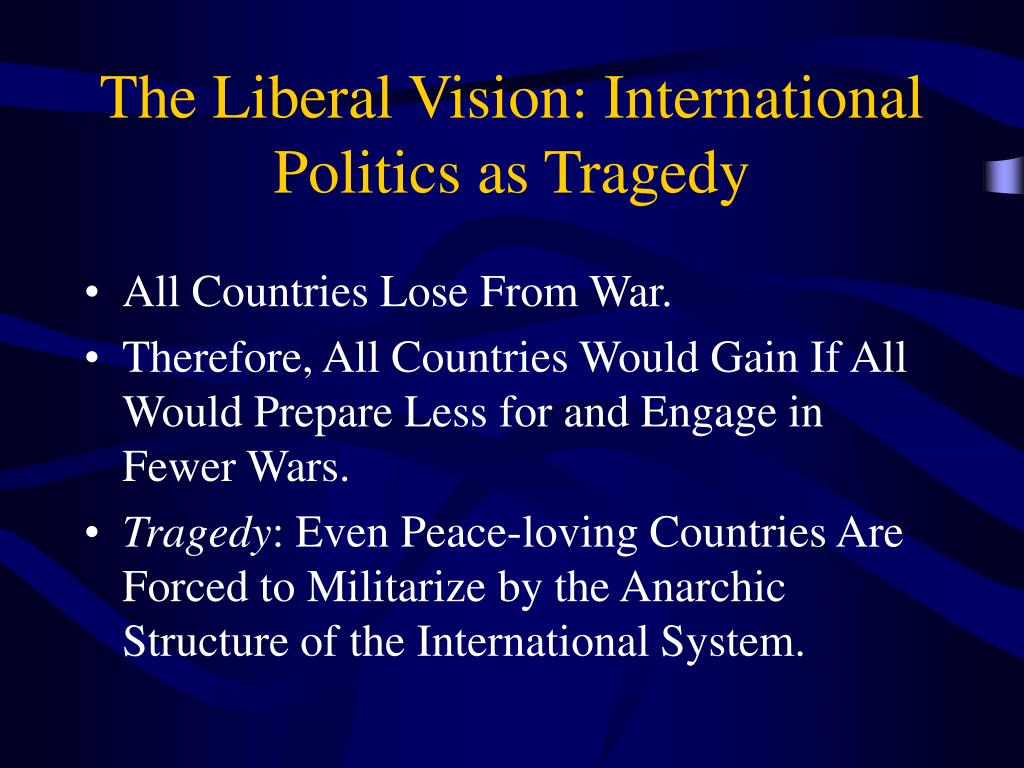 The Liberal Vision: International Politics as Tragedy