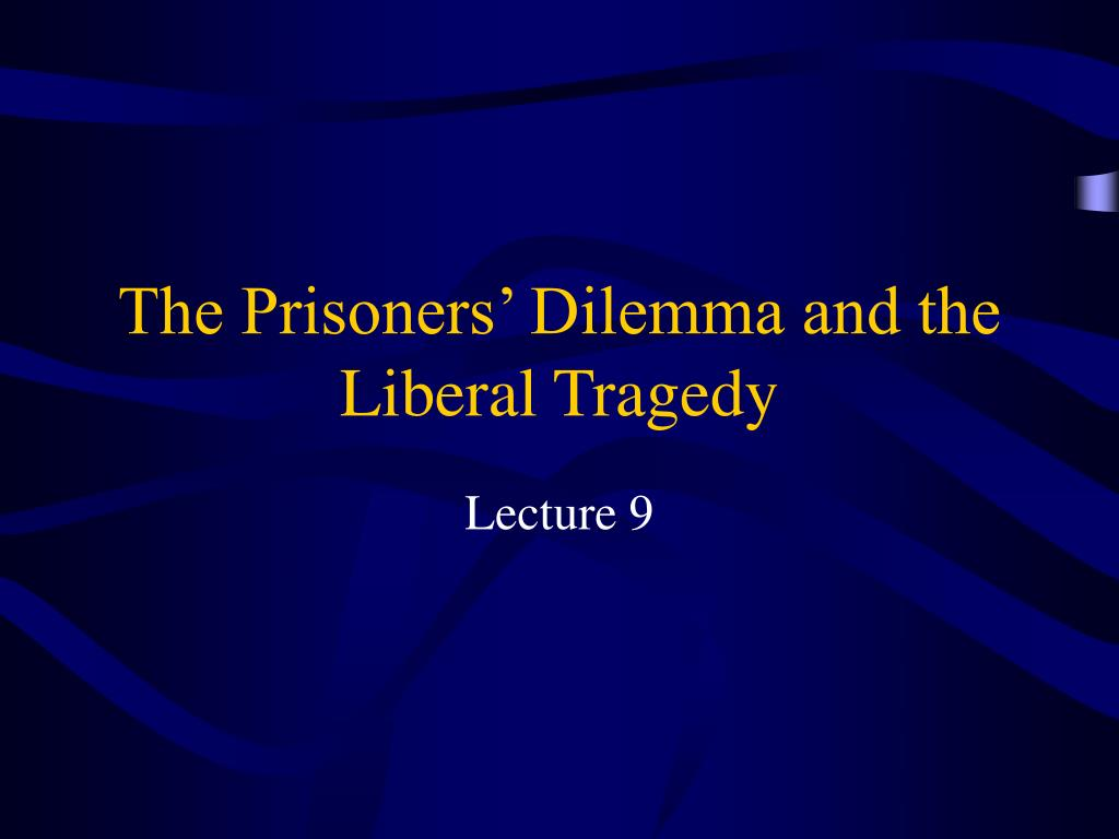 The Prisoners' Dilemma and the Liberal Tragedy