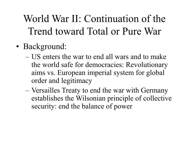 World war ii continuation of the trend toward total or pure war