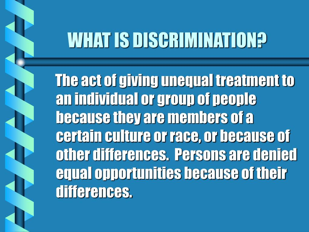 WHAT IS DISCRIMINATION?