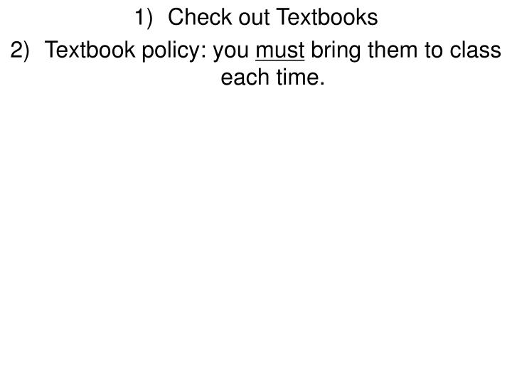Check out textbooks textbook policy you must bring them to class each time