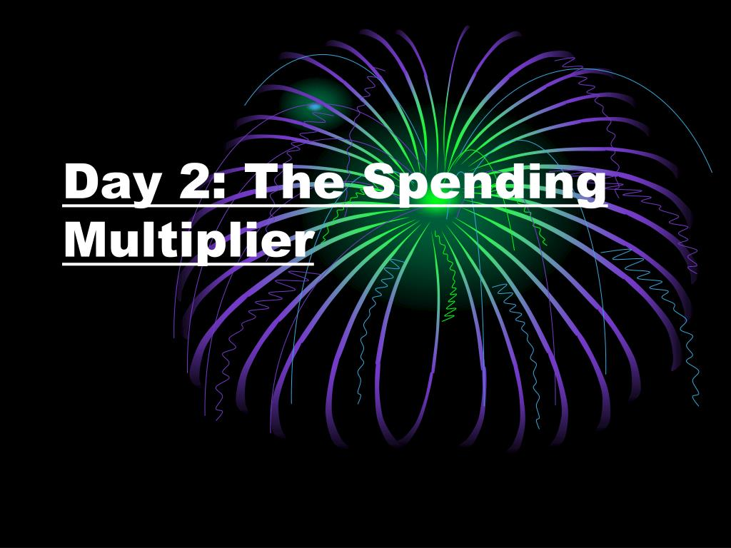 Day 2: The Spending Multiplier