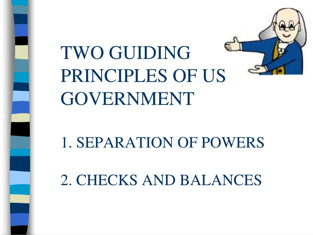TWO GUIDING PRINCIPLES OF US GOVERNMENT