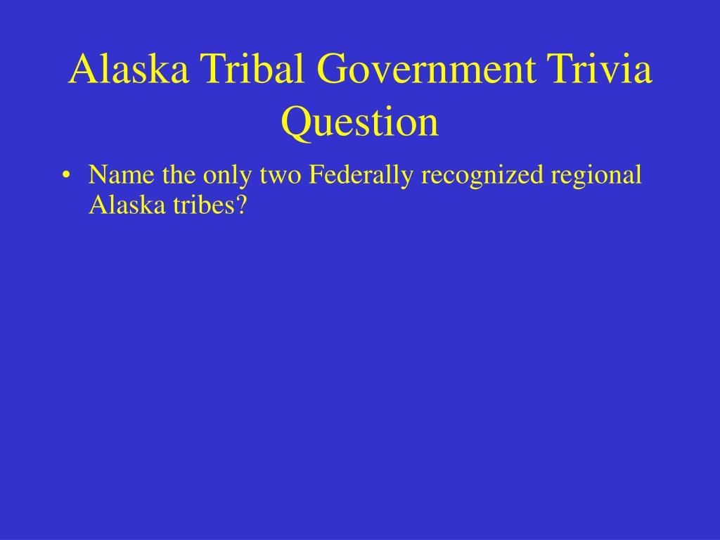 Alaska Tribal Government Trivia Question