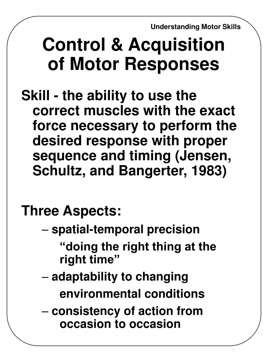 Control & Acquisition of Motor Responses
