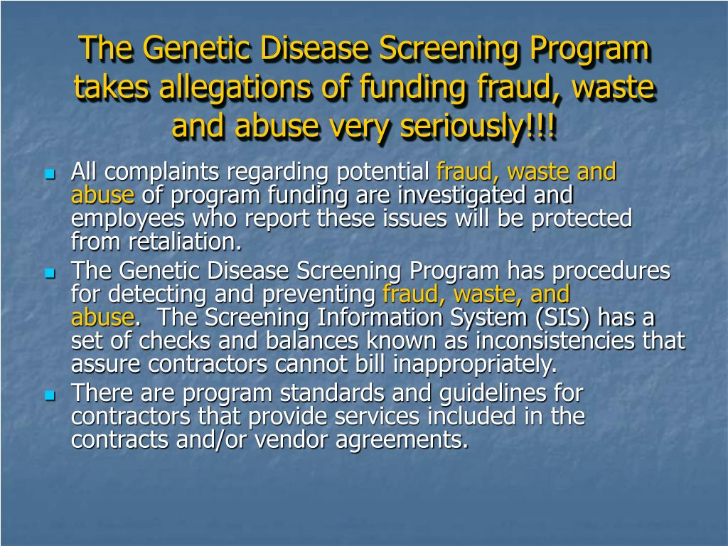 The Genetic Disease Screening Program takes allegations of funding fraud, waste and abuse very seriously!!!