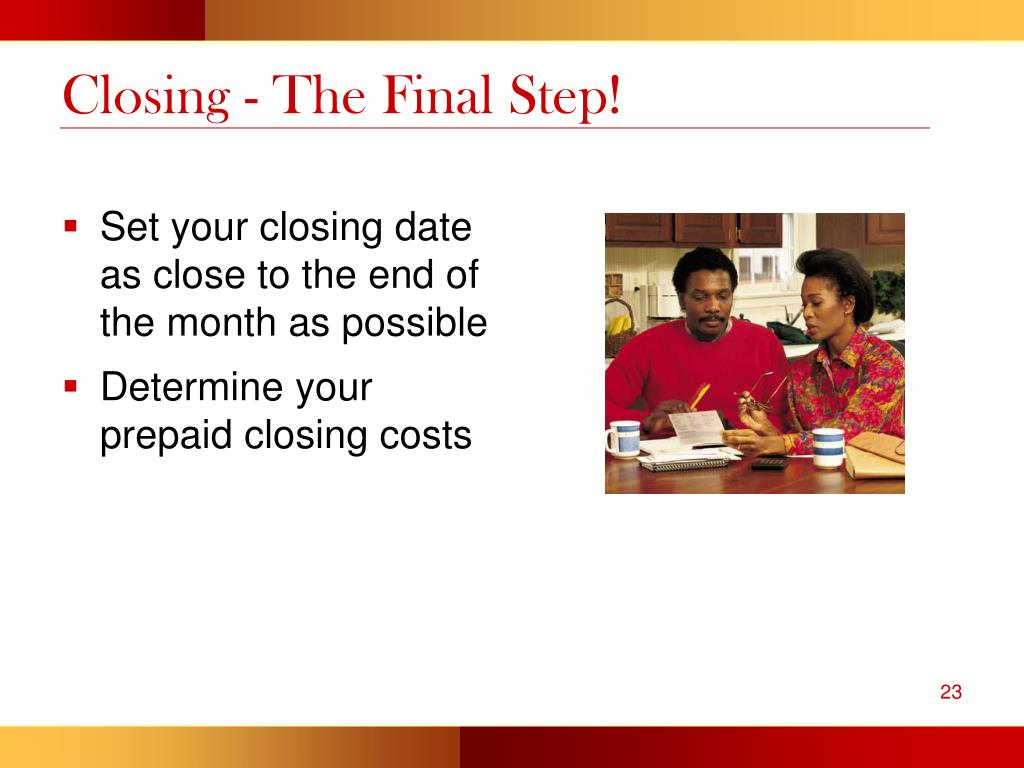 Closing - The Final Step!