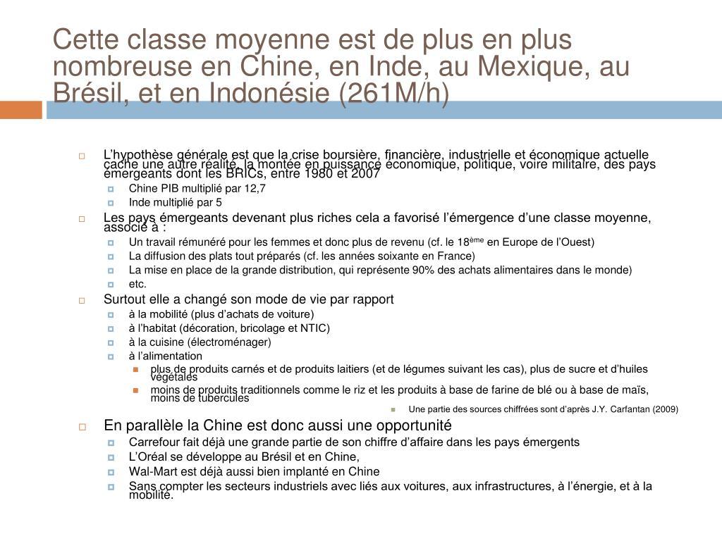 Cette classe moyenne est de plus en plus nombreuse en Chine, en Inde, au Mexique, au Brésil, et en Indonésie (261M/h)
