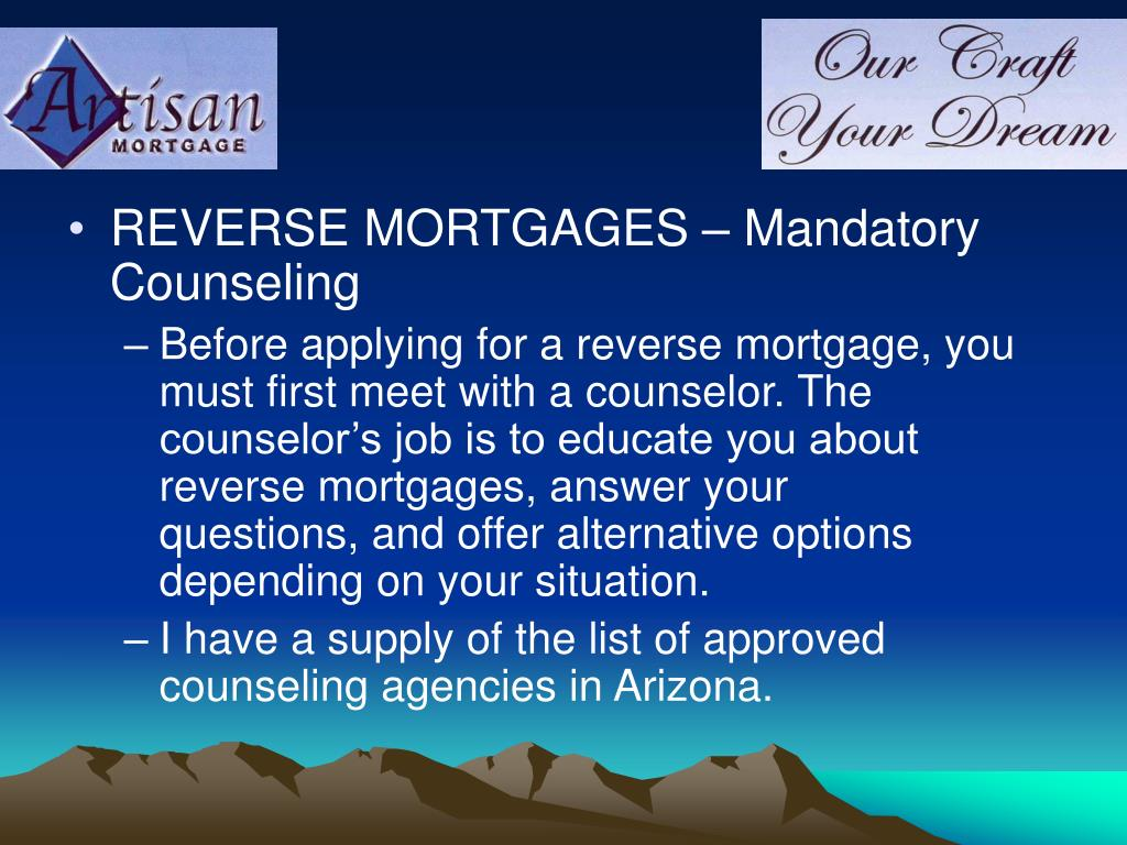 REVERSE MORTGAGES – Mandatory Counseling