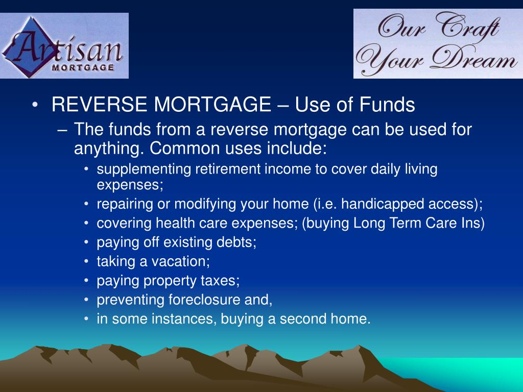 REVERSE MORTGAGE – Use of Funds