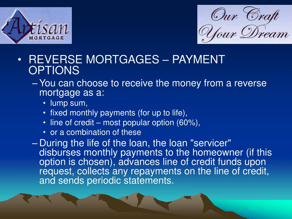 REVERSE MORTGAGES – PAYMENT OPTIONS