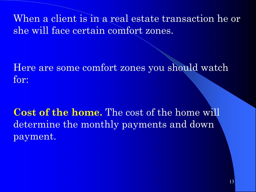 When a client is in a real estate transaction he or she will face certain comfort zones.