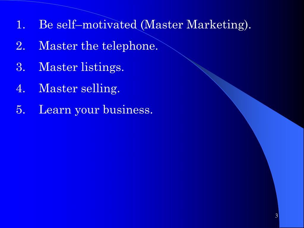 1.Be self–motivated (Master Marketing).