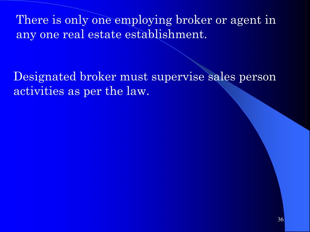 There is only one employing broker or agent in any one real estate establishment.